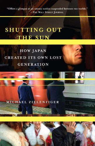 Shutting Out the Sun: How Japan Created Its Own Lost Generation by Michael Zielenziger
