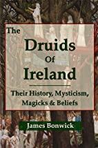 The Druids of Ireland: Their History,…