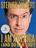 I Am America (And So Can You!) (2007) (Book) written by Stephen Colbert