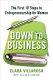 Down to Business: The First 10 Steps to Entrepreneurship for Women by Clara Villarosa