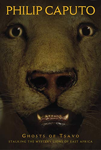 Ghosts of Tsavo: Stalking the Mystery Lions of East Africa by Phillip Caputo