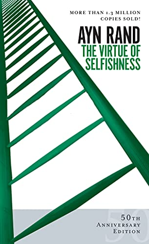The Virtue of Selfishness: A New Concept of Egoism by Ayn Rand
