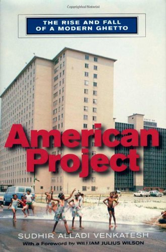 American Project: The Rise and Fall of a Modern Ghetto by Sudhir Venkatesh