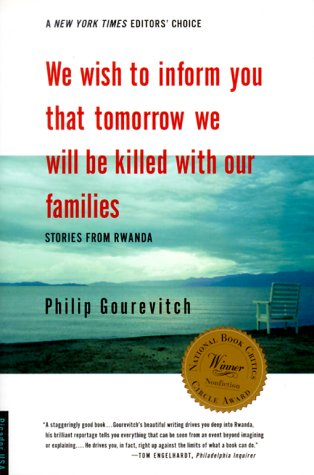 We Wish to Inform You that Tomorrow We Will Be Killed with Our Families: Stories From Rwanda, by Gourevitch, P.