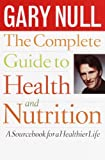 The Complete Guide to Health and Nutrition by Gary Null, PhD