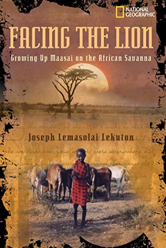Facing the Lion: Growing Up Maasai on the African Savanna by Joseph Lemasolai Lekuton