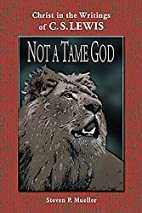 Not a Tame God by Steven P. Mueller