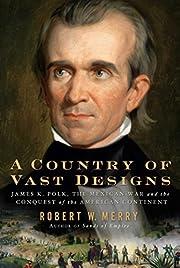 A Country of Vast Designs: James K. Polk,…
