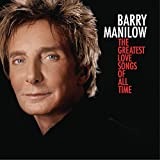 The Greatest Love Songs of All Time performed by Barry Manilow