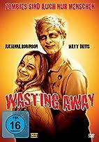 Wasting Away - Zombies sind auch nur…