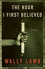 The Hour I First Believed: A Novel de Wally…