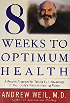 Eight Weeks to Optimum Health: A Proven…