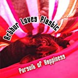 Pursuit of Happiness (2006) (Album) by Arthur Loves Plastic