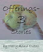 Offerings: 3 Stories by Mary Anna Evans
