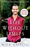 Life Without Limits: Inspiration for a Ridiculously Good Life by Nick Vujicic