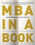 MBA in a Book: Mastering Business with Attitude by Joel Kurtzman