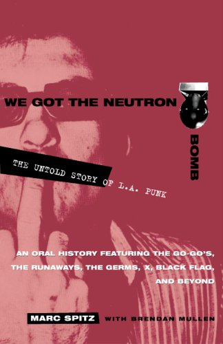 We Got the Neutron Bomb : The Untold Story of L.A. Punk by Marc Spitz