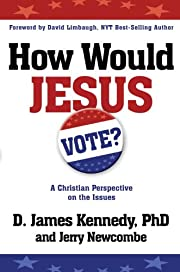 How Would Jesus Vote?: A Christian…