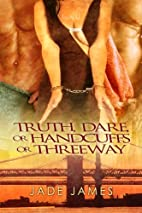 Truth, Dare, Or 3-Way by Jade James