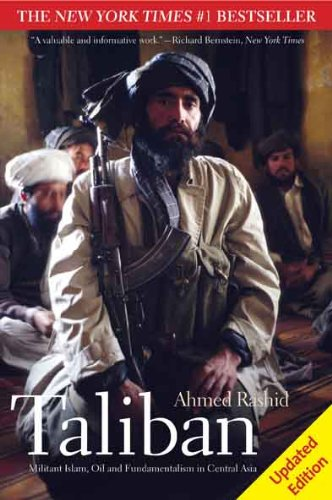 Taliban: Militant Islam, Oil and Fundamentalism in Central Asia by Ahmed Rashid