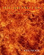 The Judaizers - Another Gospel by Kyle…