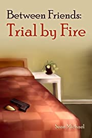 Between Friends: Trial by Fire af Sean…