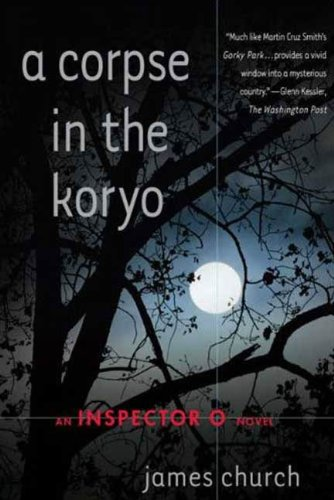 A Corpse in the Koryo (Inspector O, #1) by James  Church