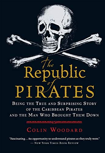 The Republic of Pirates: Being the True and Surprising Story of the Carribean Pirates and the Man Who Brought Them Down - Colin Woodard