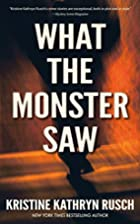 What the Monster Saw by Kristine Kathryn…