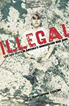Illegal: Life and Death in Arizona's…