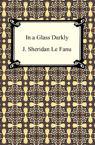 In a Glass Darkly by J. Sheridan Le Fanu