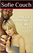 ANGELS UNAWARES: Fall for Grace by Sofie…