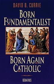 Born Fundamentalist Born Again Catholic af…