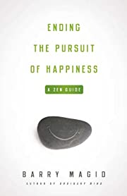 Ending the Pursuit of Happiness: A Zen Guide…