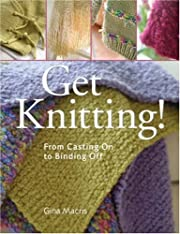 Get Knitting!: From Casting On to Binding…
