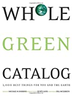 Whole Green Catalog: 1000 Best Things for…