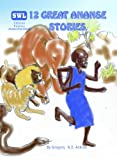 Twelve Great Ananse Stories by Gregory Ankrah