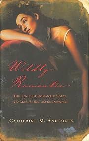 Wildly Romantic: The English Romantic Poets:…