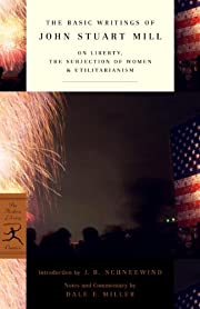 The Basic Writings of John Stuart Mill: On…