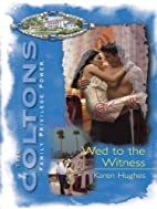 Wed to the Witness (Coltons) by Karen Hughes