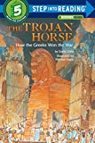 The Trojan Horse: How the Greeks Won the War (Step Into Reading) by Emily Little