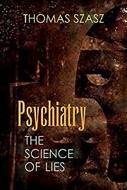 PSYCHIATRY: THE SCIENCE OF LIES af Thomas…