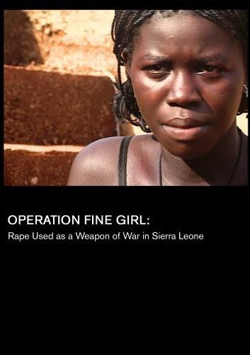 Operation Fine Girl: Rape Used as a Weapon of War in Sierra Leone (Universities)