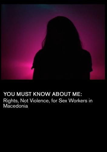 You Must Know About Me: Rights, Not Violence for Sex Workers in Macedonia (Universities)