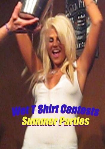Wet T Shirt Contests - Summer Parties