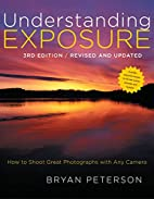 Understanding Exposure, 3rd Edition by Bryan…