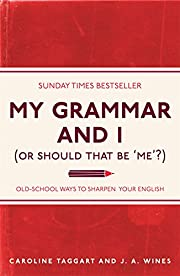My Grammar and I (Or Should That Be 'Me'?):…