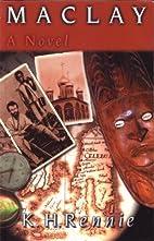Maclay: A Novel by K.H. Rennie