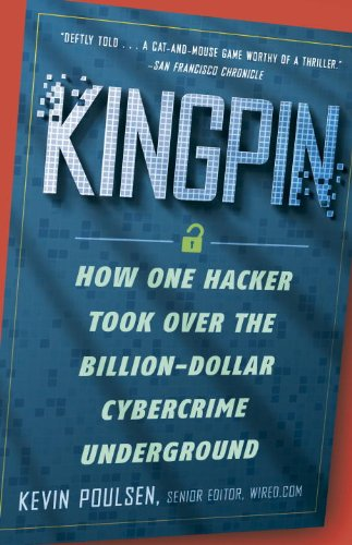Kingpin: How One Hacker Took Over The Billion Dollar Cybercrime Underground by Kevin Poulsen