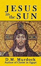 Jesus as the Sun throughout History by D. M.…